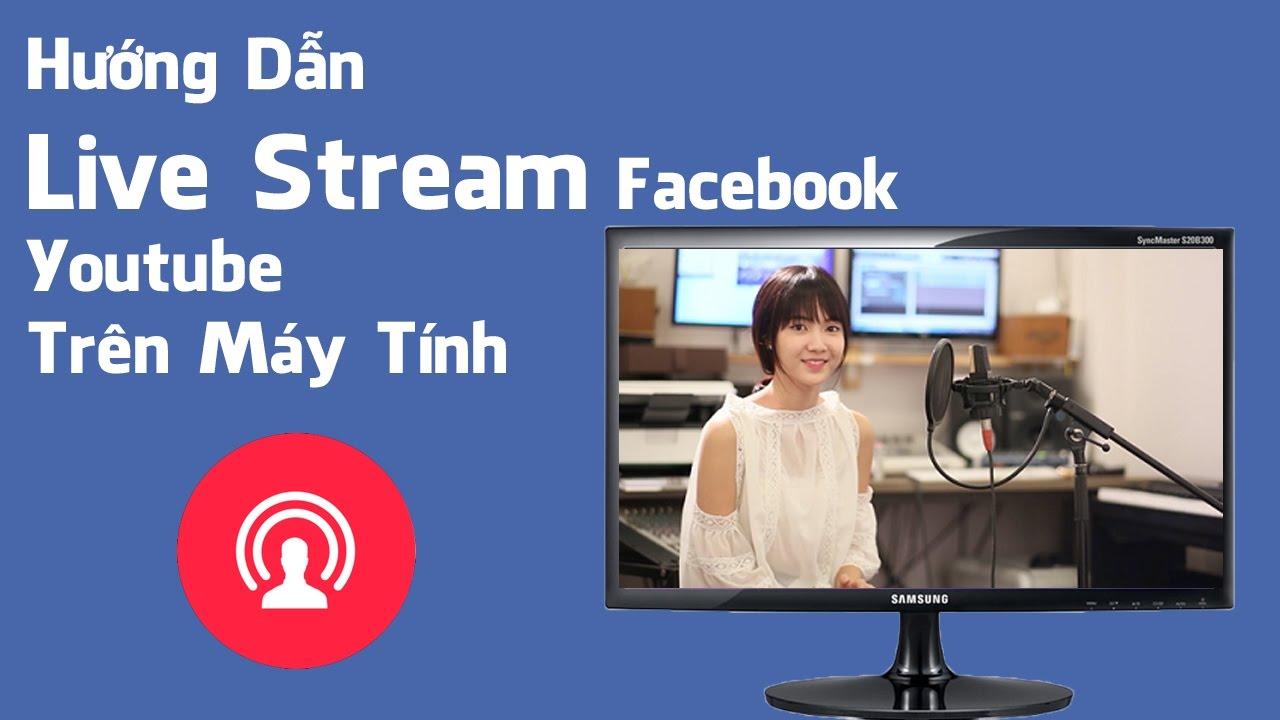 Hướng Dẫn Live Stream Facebook, Youtube Trên Máy Tính – Cường Audio