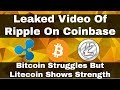 Crypto News | Ripple On Coinbase Leaked Video! Bitcoin Still Struggles But Litecoin Showing Strenght