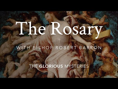 The Rosary (Glorious Mysteries) with Bishop Robert Barron