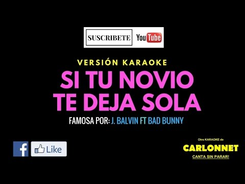 Si tu novio te deja sola - J. Balvin feat Bad Bunny (Karaoke)