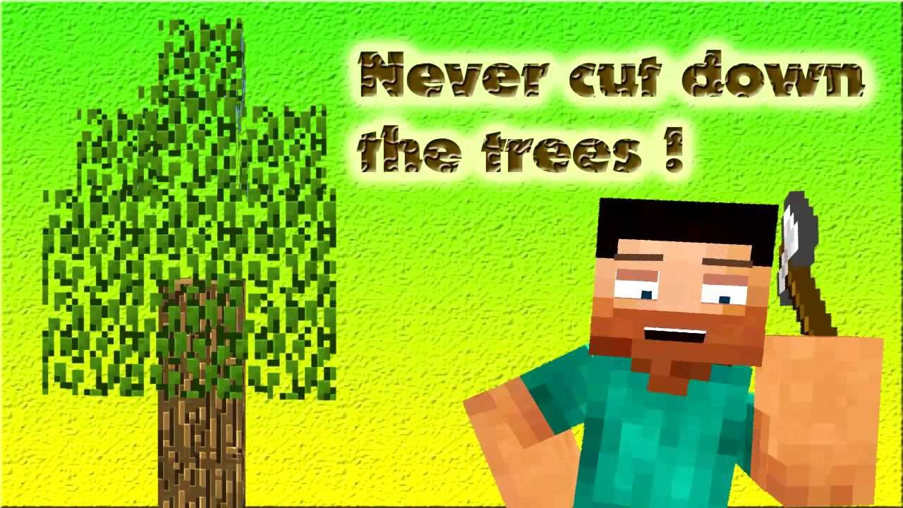 Never Cut Down The Trees Minecraft Animation Youtube Not only does it take a while to cut it down, it also doesn't drop anything. never cut down the trees minecraft animation