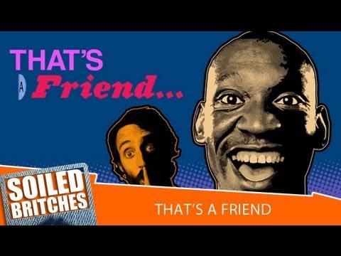 That's A Friend     Soiled Britches