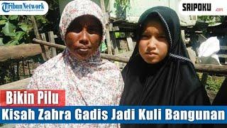 Bikin Pilu, Kisah Zahra Siswi SMP Jadi Kuli Bangunan Demi Bantu Orangtua Dan Adik-adiknya