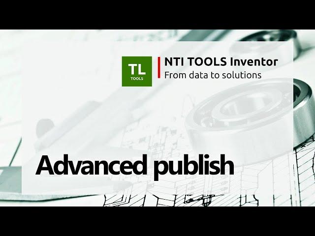 Advanced Publish - NTI TOOLS Inventor