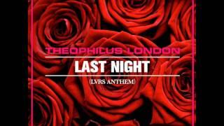 theophilus london - last night (LVRS ANTHEM)