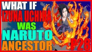 What If Izuna Uchiha Was Naruto's Ancestor PART 28