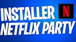 Comment Installer et Utiliser Netflix Party - Regarder Netflix à plusieurs