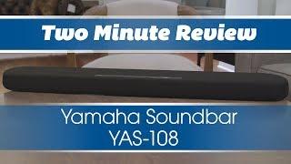 Two Minute Review: Yamaha YAS108 Soundbar