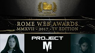 "TUTTE LE 18 NOMINATION DI ""PROJECT M"" AI ROME WEB AWARDS 2017"