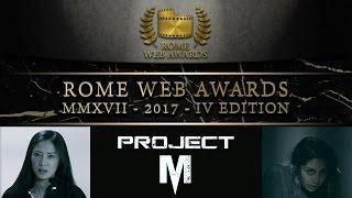 """TUTTE LE 18 NOMINATION DI """"PROJECT M"""" AI ROME WEB AWARDS 2017"""