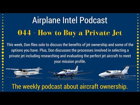 044 - Buying a Private Jet [Hawkers & Citations] | Airplane Intel Podcast Audio