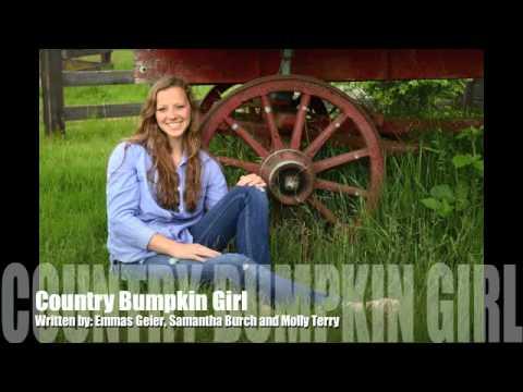 Country Bumpkin Girl (Original Song) Written by: Emma Geier, Samantha Burch and Molly Terry