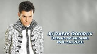 Jo'rabek Qodirov - Barcha qo'shiqlari to'plami | Журабек Кодиров - Барча кушиклари туплами