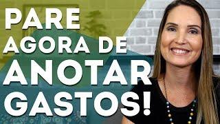 PARE AGORA DE FICAR ANOTANDO GASTOS!