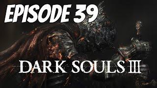 Let's Play Dark Souls 3 - Episode 39