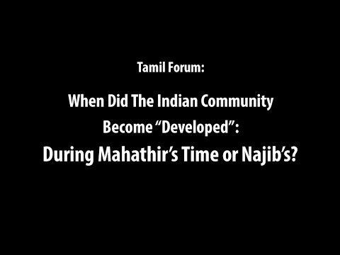 """Tamil Forum: When Did The Indian Community Become """"Developed"""": During Mahathir's Time or Najib's?"""