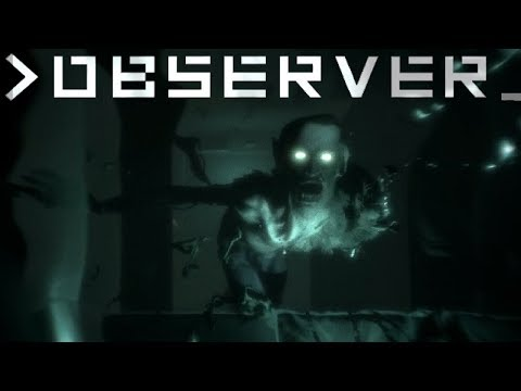 Observer | WHAT THE HELL IS GOING ON!!!! | Part 2