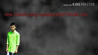 New Gamit  bent Dholki mix nonstop song