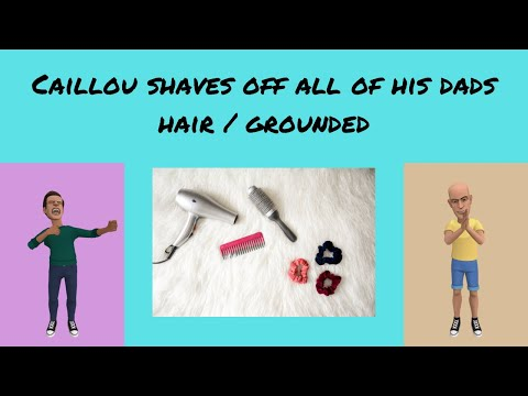 Caillou Shaves All Of His Dads Hair Off / Grounded