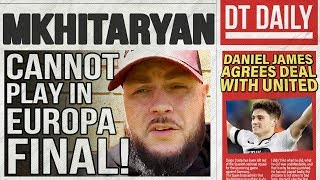 MKHITARYAN CANNOT PLAY IN EUROPA LEAGUE FINAL! | DT DAILY
