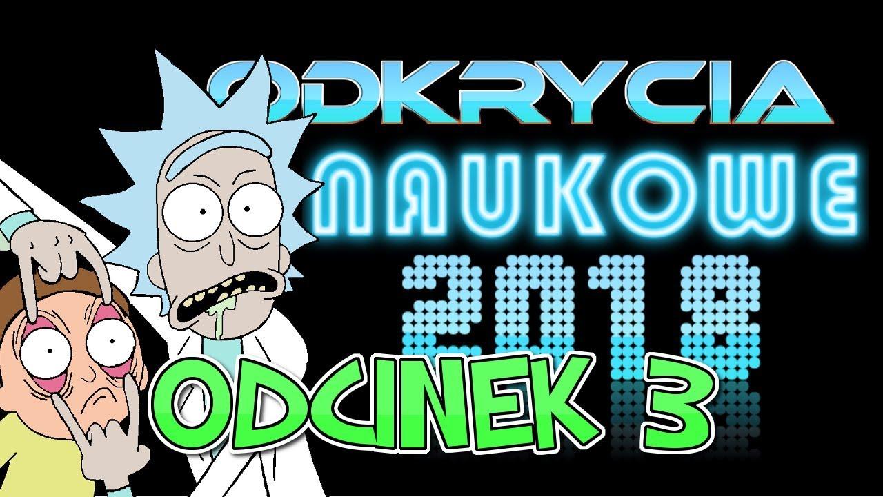 ODKRYCIA NAUKOWE 2018 - ODCINEK 3