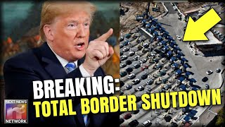BREAKING: TRUMP JUST THREATENED TOTAL BORDER SHUTDOWN WITH LETHAL FORCE