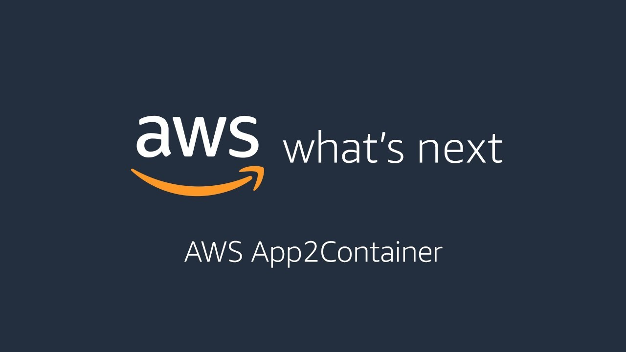 AWS What's Next ft AWS App2Container