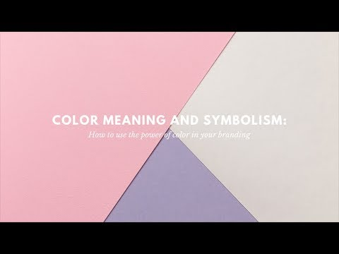 Color meaning and symbolism: How to use the power of color