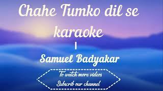 Chahe tum ko dil se karaoke instrumental