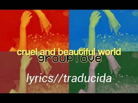 cruel and beautiful world ; grouplove — lyrics//subtitulado al español.