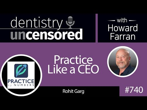 740 Practice Like a CEO with Rohit Garg : Dentistry Uncensor