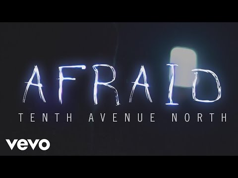 Tenth Avenue North - Afraid (Official Lyric Video)