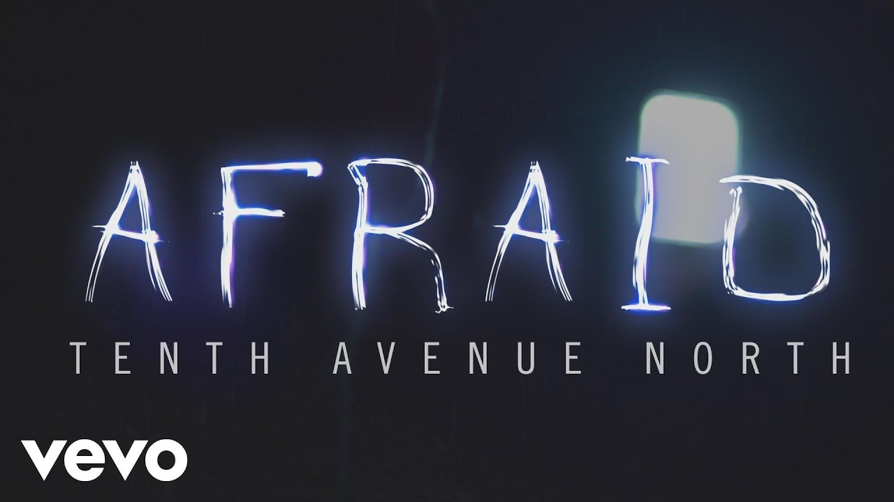 Tenth Avenue North Afraid Official Lyric Video Youtube