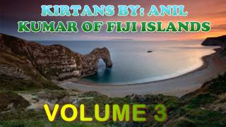 KIRTANS BY: ANIL KUMAR OF FIJI ISLANDS (VOLUME 3)