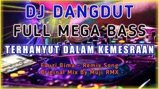 Download DJ Dangdut 🔊 Full Bass | Terhanyut Dalam Kemesraan - Original Mix By Muji RMX