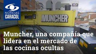 Muncher, una compañía que lidera en el mercado de las cocinas ocultas en Colombia