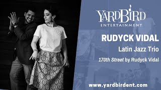 Rudyck Vidal | Latin Jazz Trio | 170th Street