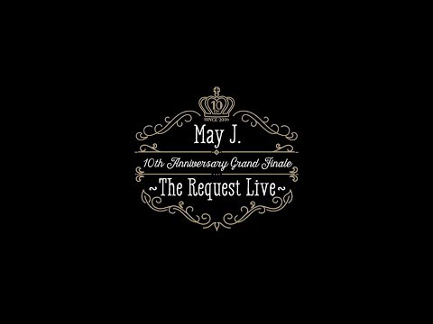 May J. / 10th Anniversary Grand Finale ~The Request Live~ (オーチャードホール 2016.10.9) [DIGEST]