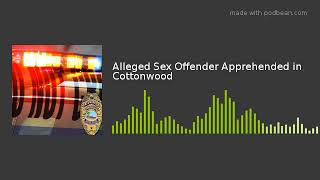 Alleged Sex Offender Apprehended in Cottonwood