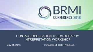Contact Regulation Thermograpy (CRT) Interpretation Workshop - Dr. James Odell - #BRMI2018
