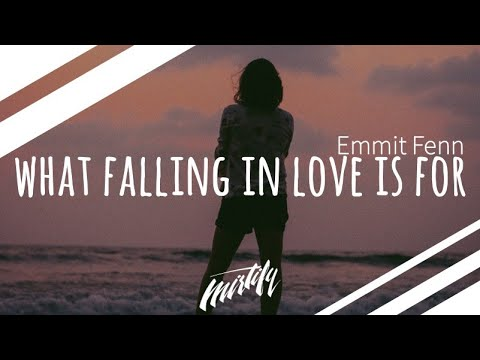 Emmit Fenn – What Falling In Love Is For
