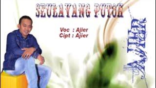 Lagu Ajier -seulayang Putoh  Album Ajier Indah Malam Ii Vol 3