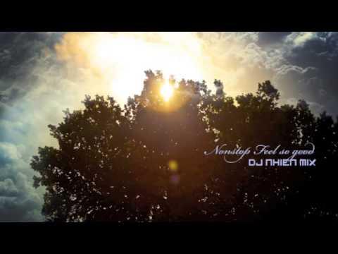 [Nonstop] Feel so good DJNhien Mix