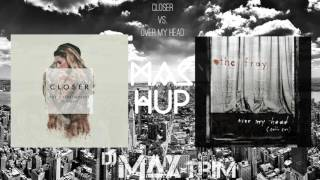 MASHUP | Closer / Over My Head (Cable Car) - The ChainSmokers / Halsey / The Fray