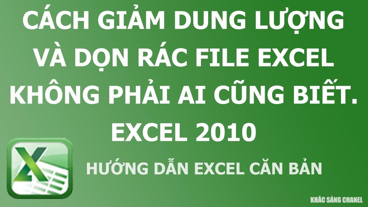 Cách giảm dung lượng và dọn rác file Excel không phải ai cũng biết. Excel 2010