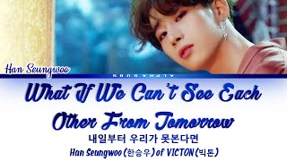 Download Mp3 Han Seungwoo  한승우  Victon - If We Can't See Tomorrow Lyrics/가사  Han|rom|eng  하이에