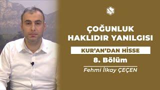 Kur'an'dan Hisse | ÇOĞUNLUK HAKLIDIR YANILGISI (8.Bölüm)