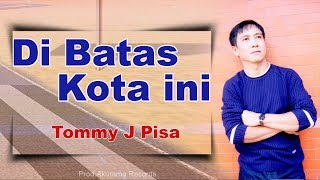 Download lagu Tommy J Pisa - Di Batas Kota Ini (Official Music Video) Mp3
