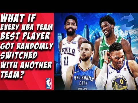 What If Every NBA Teams Best Player Got Randomly Switched With Another Team?