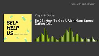 Ep 23: How To Get A Rich Man: Speed Dating 101